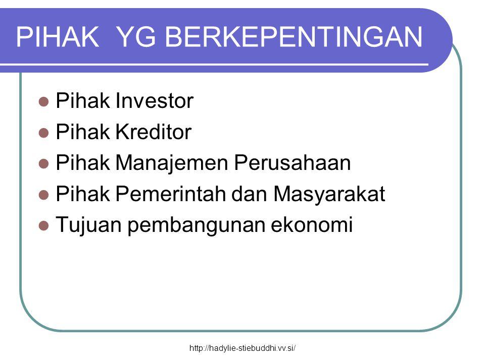 PIHAK YG BERKEPENTINGAN  Pihak Investor  Pihak Kreditor  Pihak Manajemen Perusahaan  Pihak Pemerintah dan Masyarakat  Tujuan pembangunan ekonomi