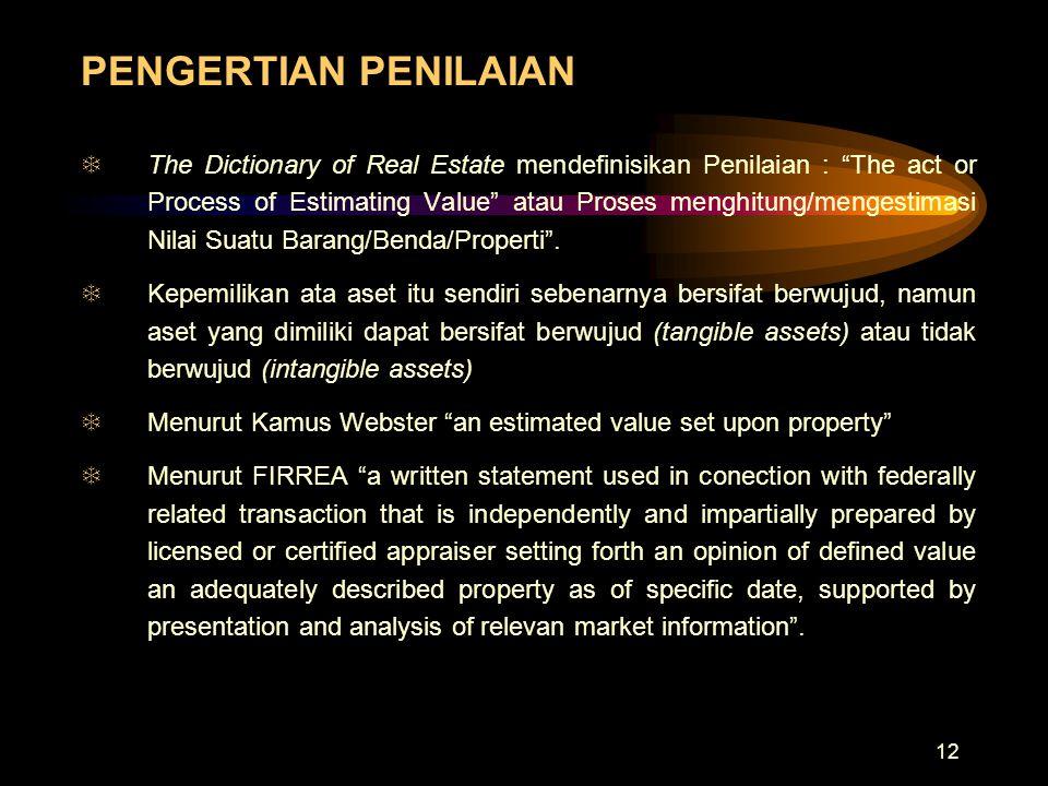 """12 PENGERTIAN PENILAIAN TThe Dictionary of Real Estate mendefinisikan Penilaian : """"The act or Process of Estimating Value"""" atau Proses menghitung/meng"""