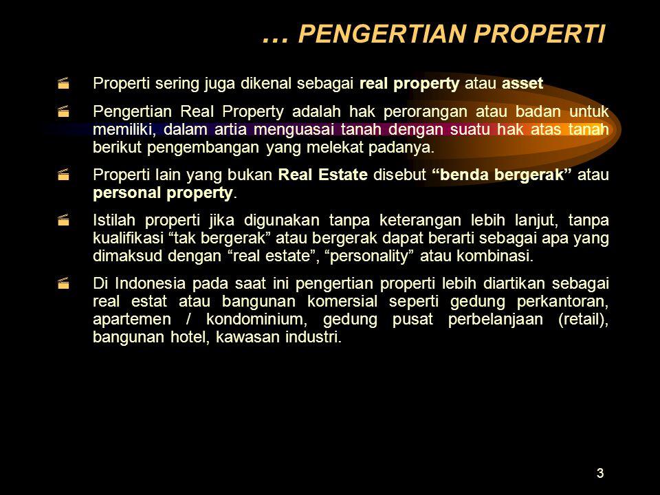 3 … PENGERTIAN PROPERTI  Properti sering juga dikenal sebagai real property atau asset  Pengertian Real Property adalah hak perorangan atau badan un