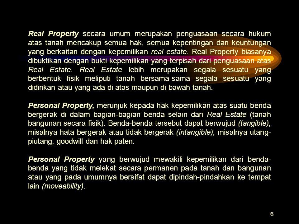 6 Real Property secara umum merupakan penguasaan secara hukum atas tanah mencakup semua hak, semua kepentingan dan keuntungan yang berkaitan dengan ke