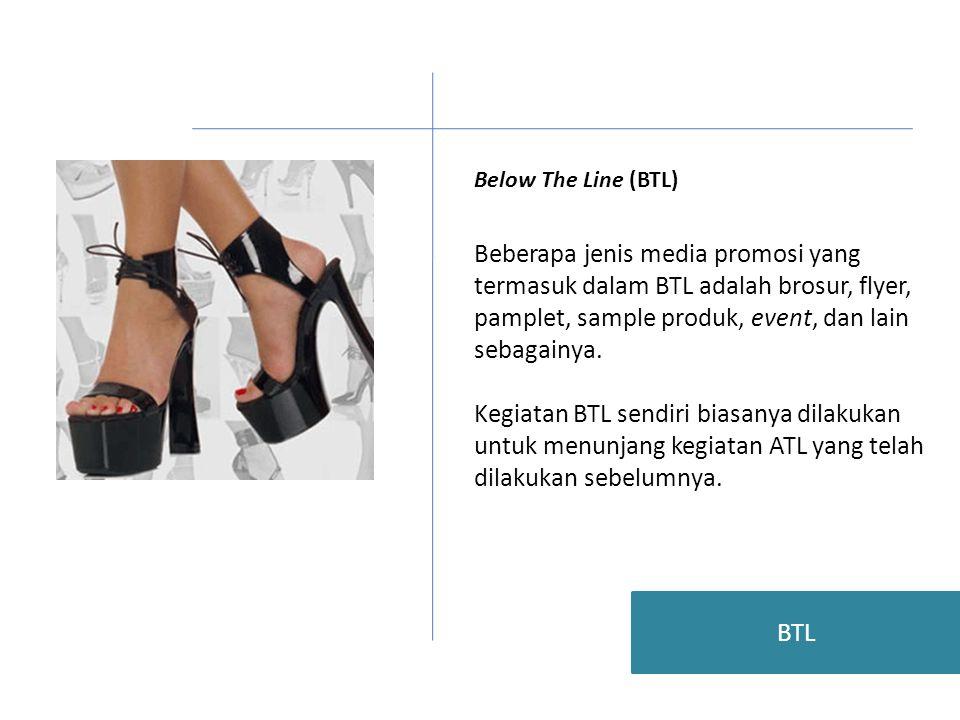 Below The Line (BTL) Beberapa jenis media promosi yang termasuk dalam BTL adalah brosur, flyer, pamplet, sample produk, event, dan lain sebagainya. Ke