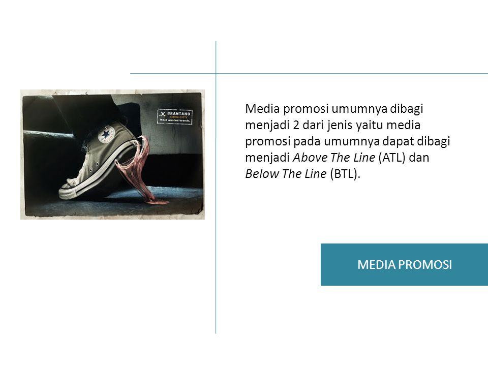 Media promosi umumnya dibagi menjadi 2 dari jenis yaitu media promosi pada umumnya dapat dibagi menjadi Above The Line (ATL) dan Below The Line (BTL).
