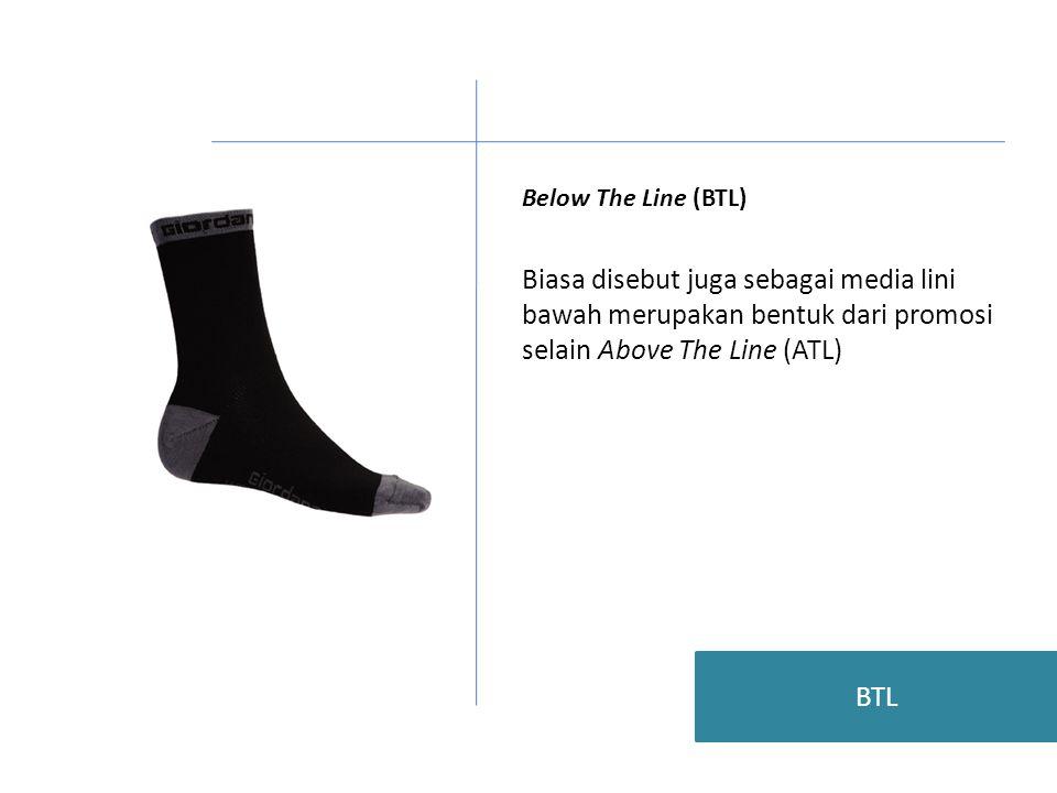 Below The Line (BTL) Biasa disebut juga sebagai media lini bawah merupakan bentuk dari promosi selain Above The Line (ATL) BTL