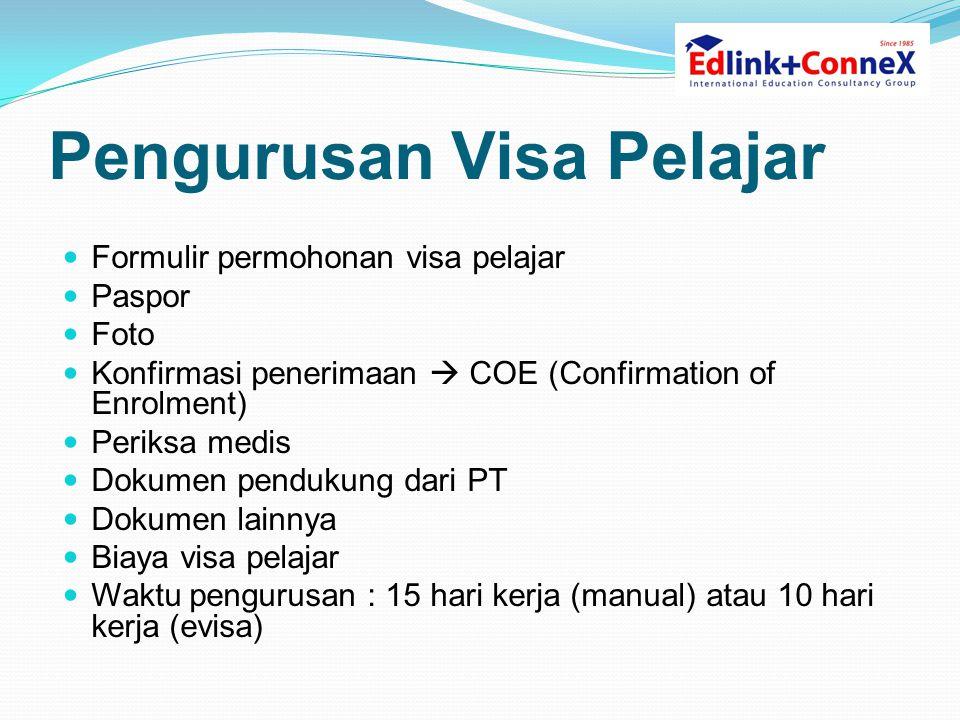 Pengurusan Visa Pelajar  Formulir permohonan visa pelajar  Paspor  Foto  Konfirmasi penerimaan  COE (Confirmation of Enrolment)  Periksa medis  Dokumen pendukung dari PT  Dokumen lainnya  Biaya visa pelajar  Waktu pengurusan : 15 hari kerja (manual) atau 10 hari kerja (evisa)
