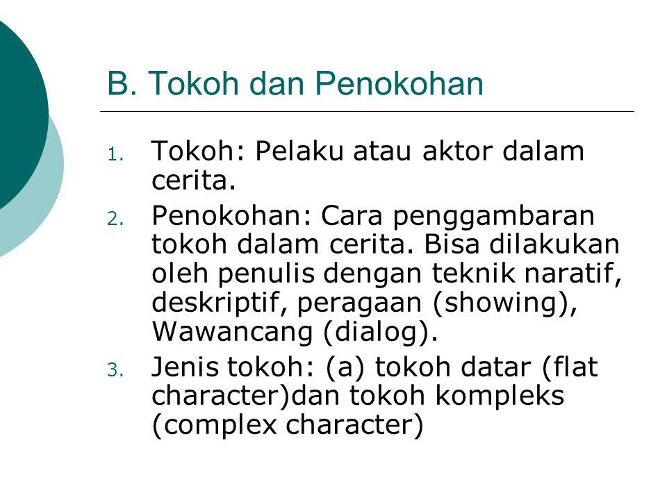 B. Tokoh dan Penokohan 1. Tokoh: Pelaku atau aktor dalam cerita. 2. Penokohan: Cara penggambaran tokoh dalam cerita. Bisa dilakukan oleh penulis denga