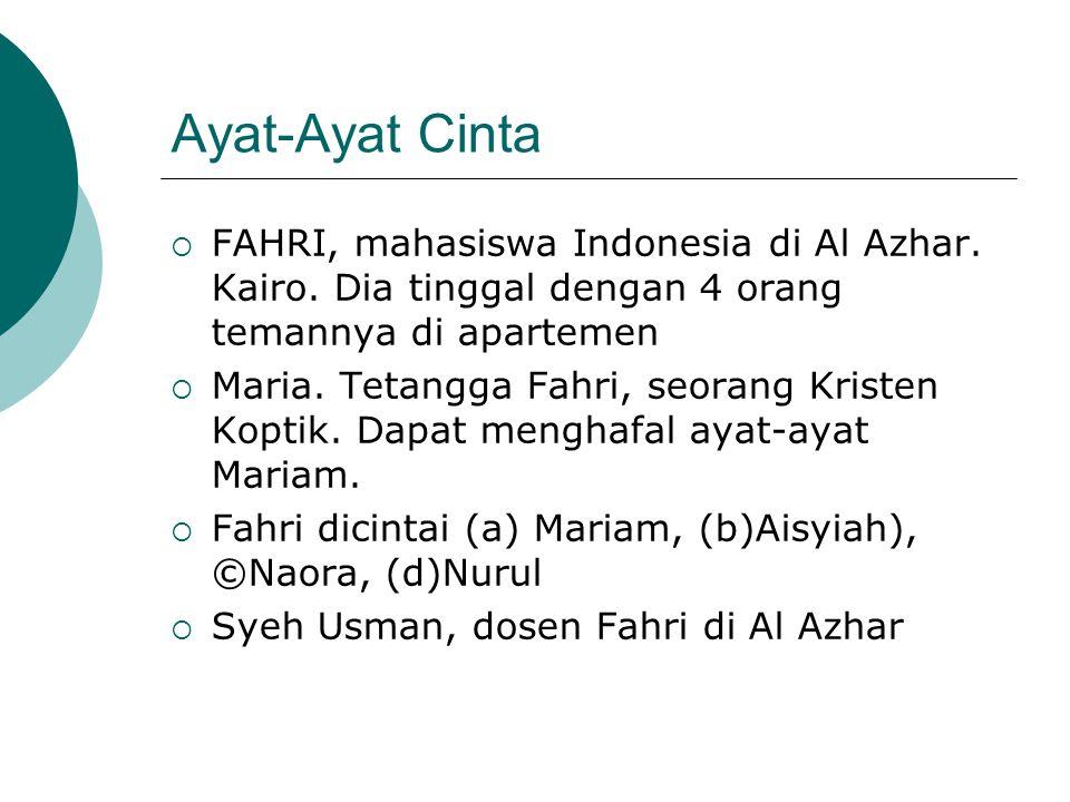 Ayat-Ayat Cinta  FAHRI, mahasiswa Indonesia di Al Azhar. Kairo. Dia tinggal dengan 4 orang temannya di apartemen  Maria. Tetangga Fahri, seorang Kri