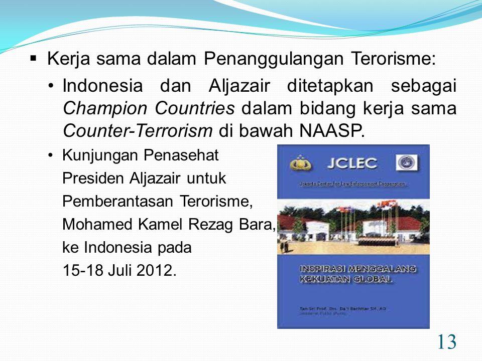13  Kerja sama dalam Penanggulangan Terorisme: •Indonesia dan Aljazair ditetapkan sebagai Champion Countries dalam bidang kerja sama Counter-Terrorism di bawah NAASP.