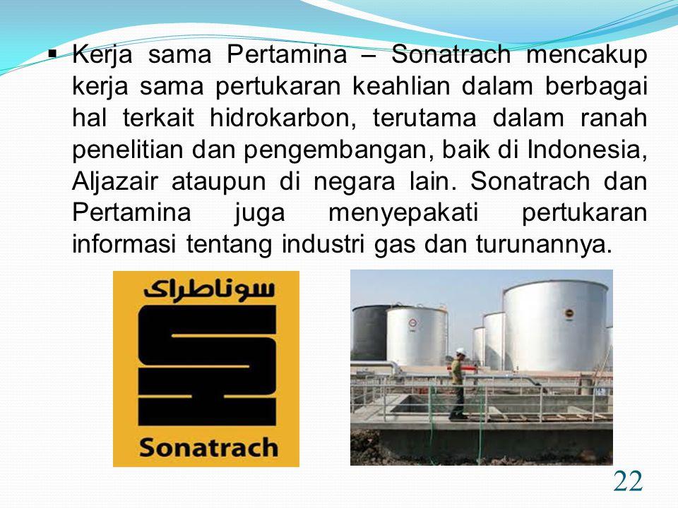 22  Kerja sama Pertamina – Sonatrach mencakup kerja sama pertukaran keahlian dalam berbagai hal terkait hidrokarbon, terutama dalam ranah penelitian dan pengembangan, baik di Indonesia, Aljazair ataupun di negara lain.