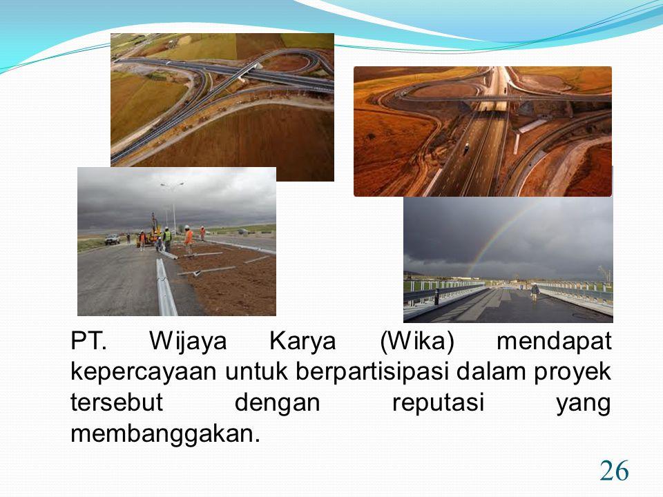 26 PT. Wijaya Karya (Wika) mendapat kepercayaan untuk berpartisipasi dalam proyek tersebut dengan reputasi yang membanggakan.
