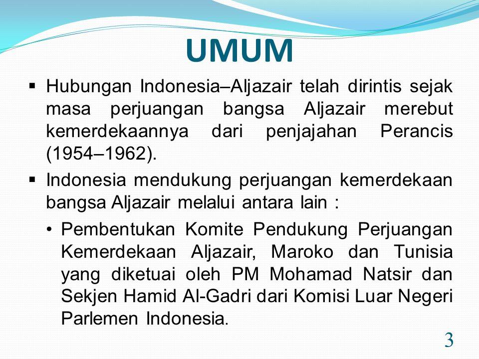 UMUM 3  Hubungan Indonesia–Aljazair telah dirintis sejak masa perjuangan bangsa Aljazair merebut kemerdekaannya dari penjajahan Perancis (1954–1962).