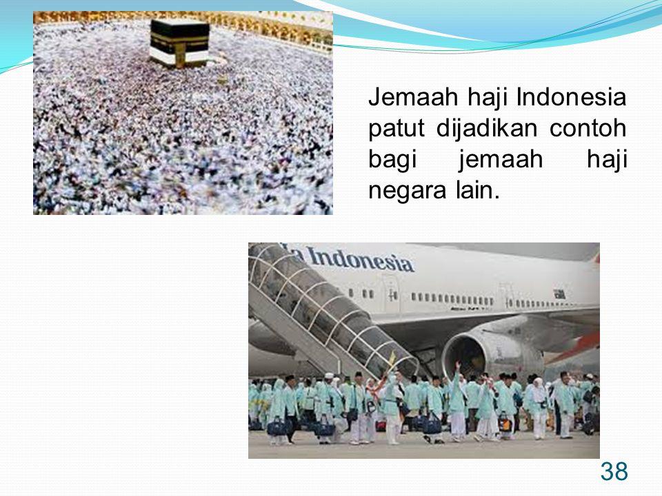 38 Jemaah haji Indonesia patut dijadikan contoh bagi jemaah haji negara lain.