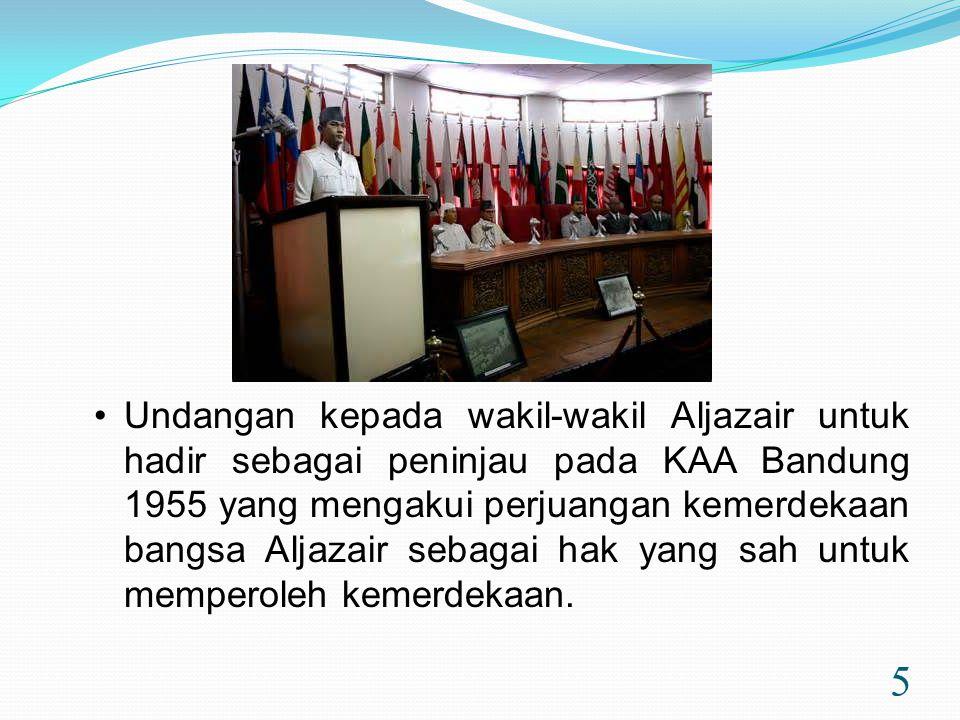 5 •Undangan kepada wakil-wakil Aljazair untuk hadir sebagai peninjau pada KAA Bandung 1955 yang mengakui perjuangan kemerdekaan bangsa Aljazair sebagai hak yang sah untuk memperoleh kemerdekaan.