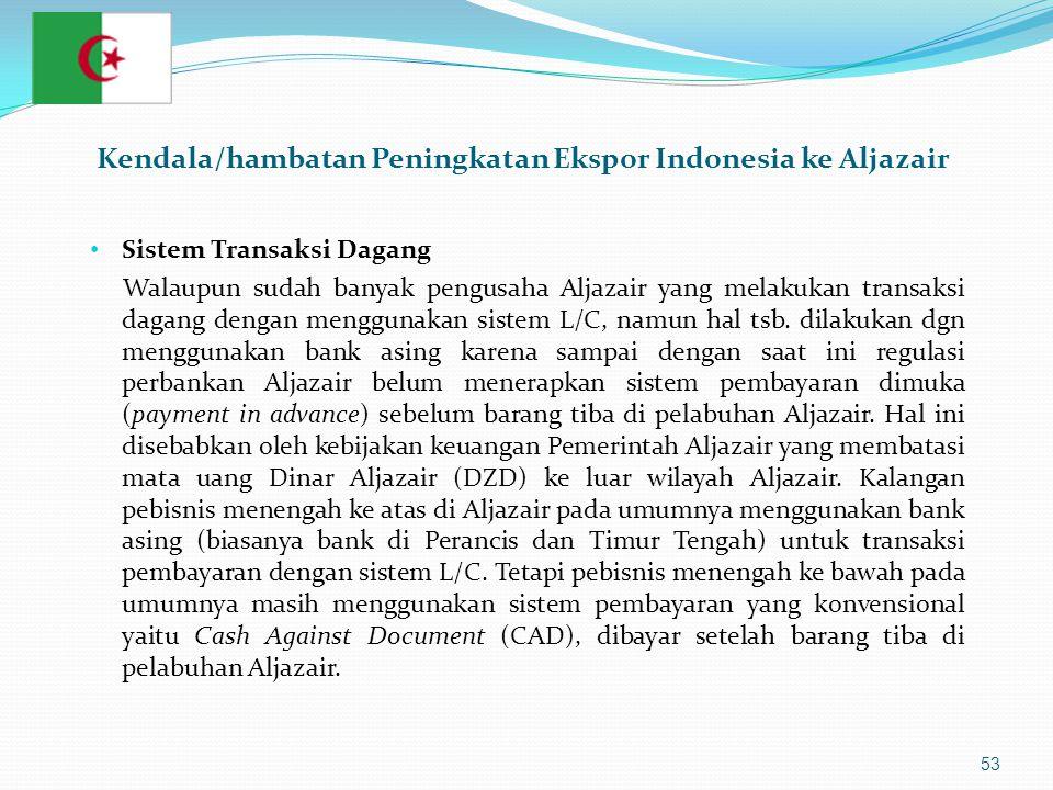 53 • Sistem Transaksi Dagang Walaupun sudah banyak pengusaha Aljazair yang melakukan transaksi dagang dengan menggunakan sistem L/C, namun hal tsb. di