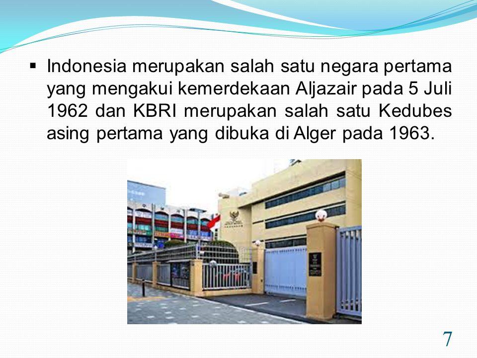 7  Indonesia merupakan salah satu negara pertama yang mengakui kemerdekaan Aljazair pada 5 Juli 1962 dan KBRI merupakan salah satu Kedubes asing pertama yang dibuka di Alger pada 1963.
