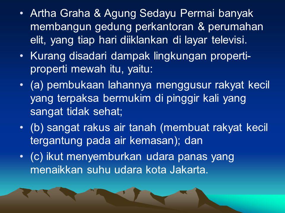 •Artha Graha & Agung Sedayu Permai banyak membangun gedung perkantoran & perumahan elit, yang tiap hari diiklankan di layar televisi.