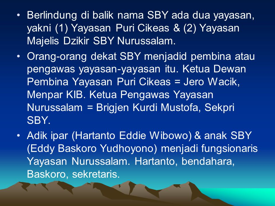 •Berlindung di balik nama SBY ada dua yayasan, yakni (1) Yayasan Puri Cikeas & (2) Yayasan Majelis Dzikir SBY Nurussalam.