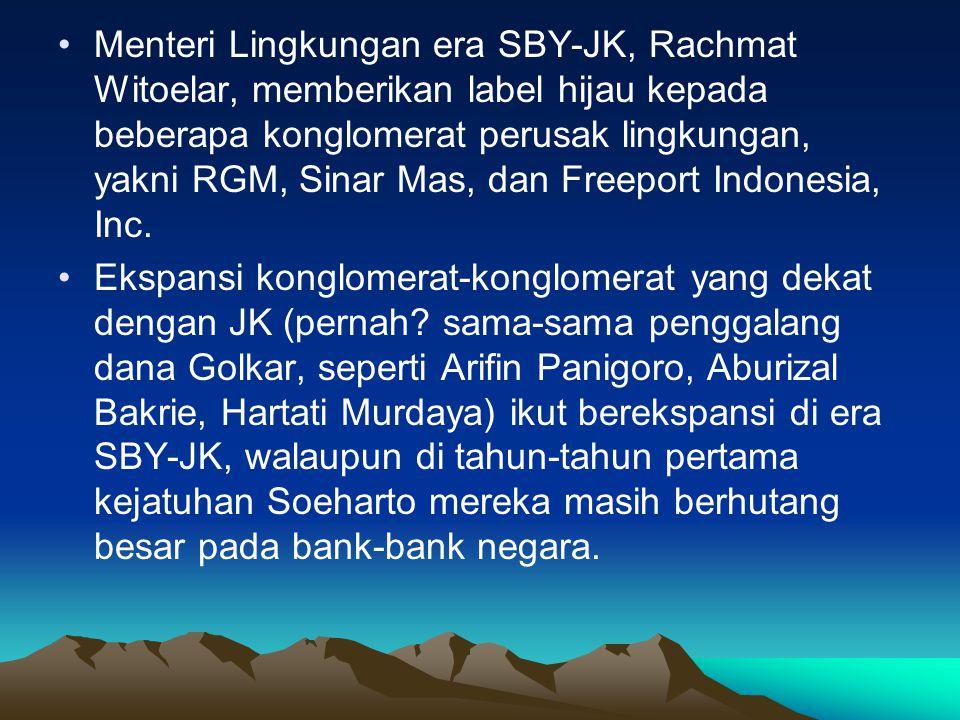 •Menteri Lingkungan era SBY-JK, Rachmat Witoelar, memberikan label hijau kepada beberapa konglomerat perusak lingkungan, yakni RGM, Sinar Mas, dan Freeport Indonesia, Inc.