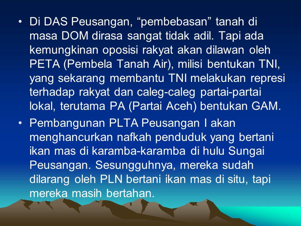•Di DAS Peusangan, pembebasan tanah di masa DOM dirasa sangat tidak adil.