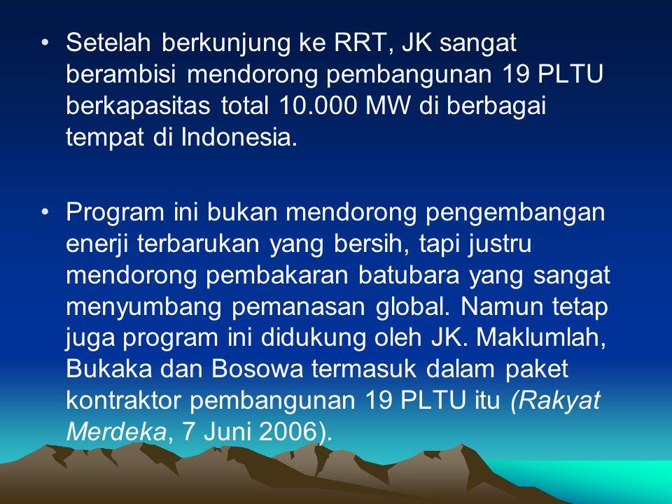•Setelah berkunjung ke RRT, JK sangat berambisi mendorong pembangunan 19 PLTU berkapasitas total 10.000 MW di berbagai tempat di Indonesia.