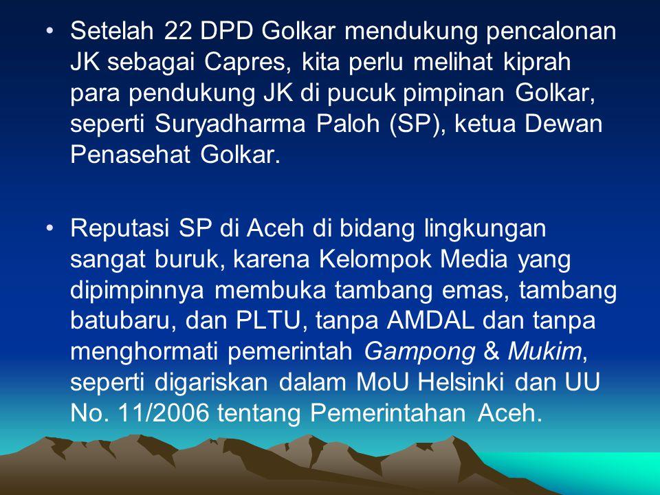 •Setelah 22 DPD Golkar mendukung pencalonan JK sebagai Capres, kita perlu melihat kiprah para pendukung JK di pucuk pimpinan Golkar, seperti Suryadharma Paloh (SP), ketua Dewan Penasehat Golkar.