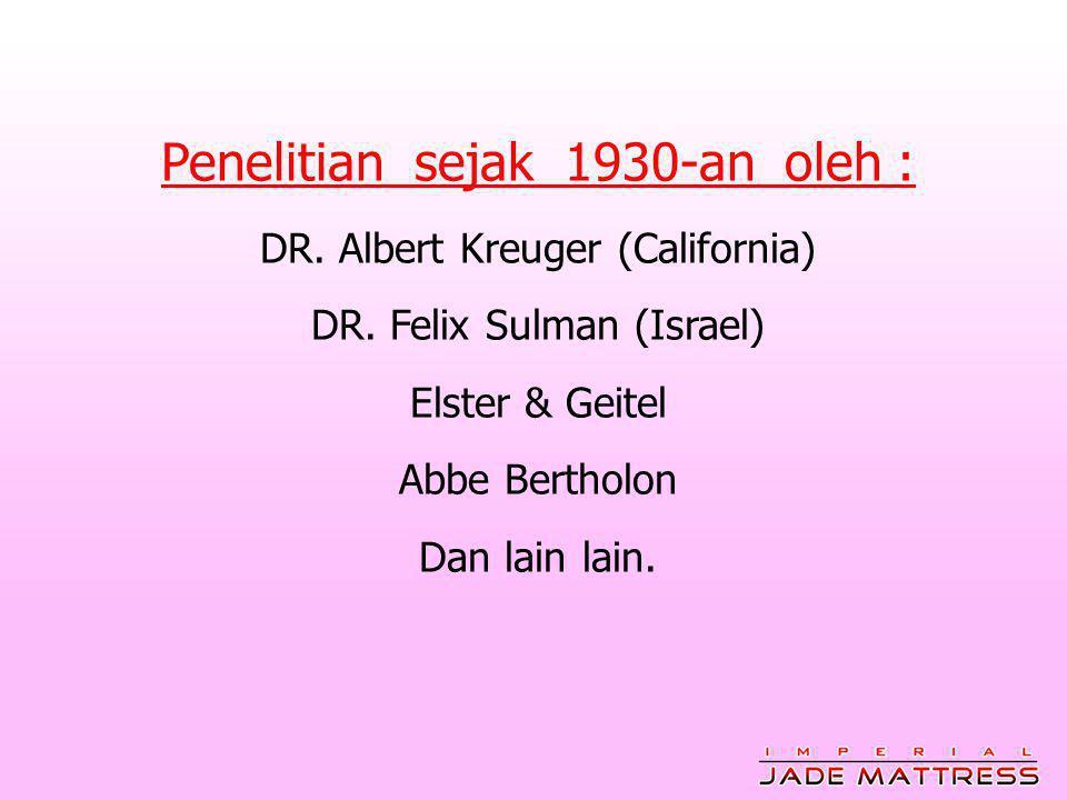 Penelitian sejak 1930-an oleh : DR.Albert Kreuger (California) DR.
