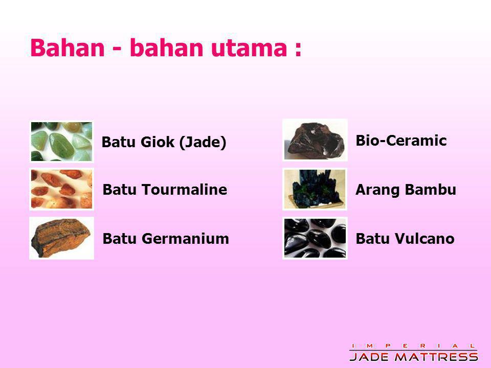 Batu Giok (Jade) Batu Tourmaline Batu Germanium Bio-Ceramic Arang Bambu Batu Vulcano Bahan - bahan utama :