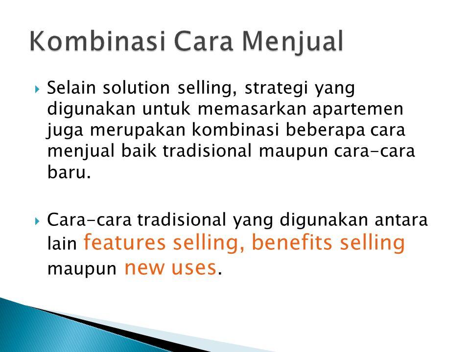  Selain solution selling, strategi yang digunakan untuk memasarkan apartemen juga merupakan kombinasi beberapa cara menjual baik tradisional maupun cara-cara baru.