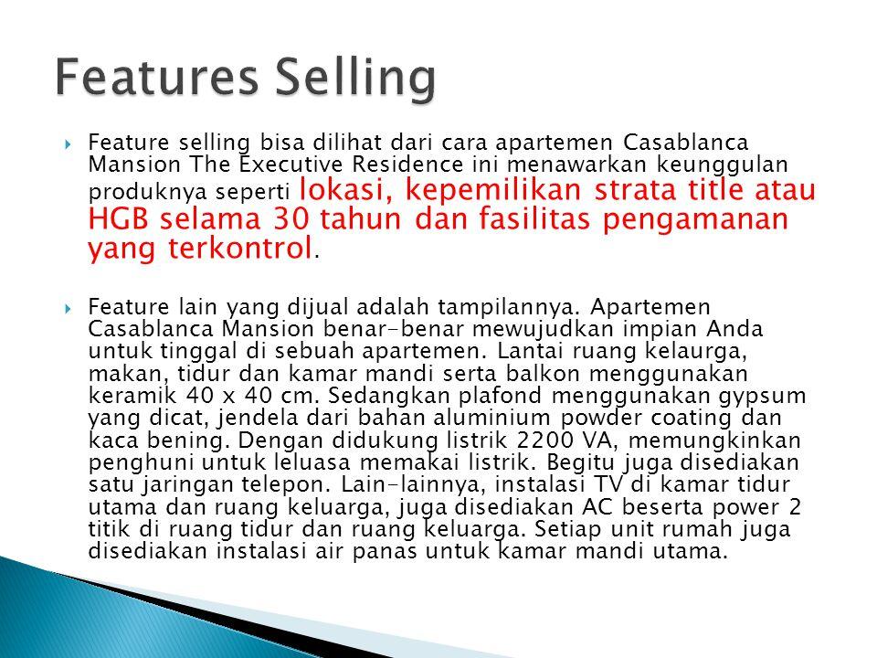  Feature selling bisa dilihat dari cara apartemen Casablanca Mansion The Executive Residence ini menawarkan keunggulan produknya seperti lokasi, kepemilikan strata title atau HGB selama 30 tahun dan fasilitas pengamanan yang terkontrol.