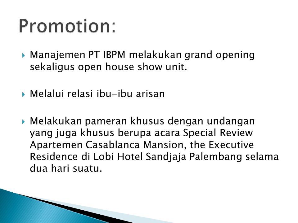  Manajemen PT IBPM melakukan grand opening sekaligus open house show unit.  Melalui relasi ibu-ibu arisan  Melakukan pameran khusus dengan undangan