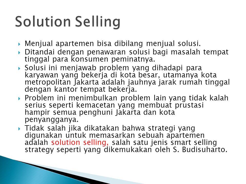  Menjual apartemen bisa dibilang menjual solusi.  Ditandai dengan penawaran solusi bagi masalah tempat tinggal para konsumen peminatnya.  Solusi in