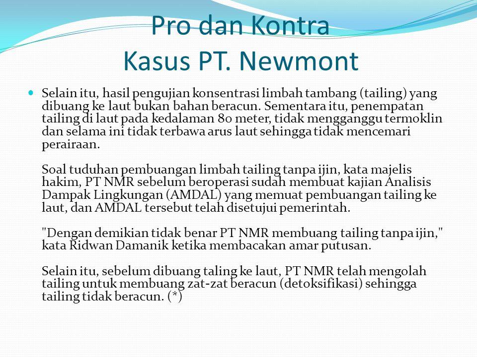 Pro dan Kontra Kasus PT. Newmont  Selain itu, hasil pengujian konsentrasi limbah tambang (tailing) yang dibuang ke laut bukan bahan beracun. Sementar