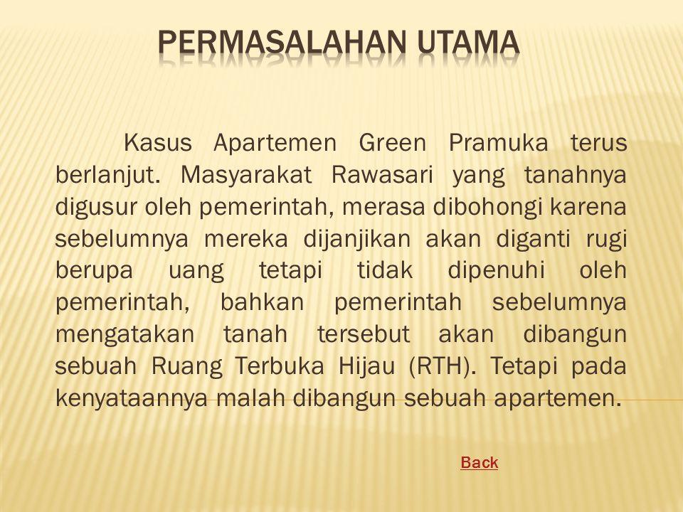 Kasus Apartemen Green Pramuka terus berlanjut. Masyarakat Rawasari yang tanahnya digusur oleh pemerintah, merasa dibohongi karena sebelumnya mereka di