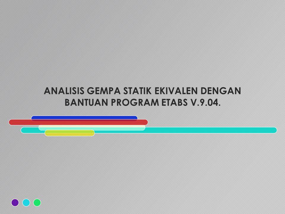 ANALISIS GEMPA STATIK EKIVALEN DENGAN BANTUAN PROGRAM ETABS V.9.04.