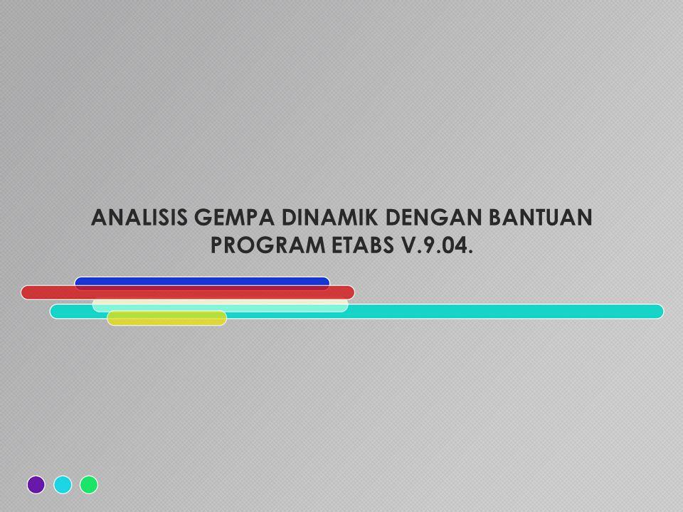 ANALISIS GEMPA DINAMIK DENGAN BANTUAN PROGRAM ETABS V.9.04.