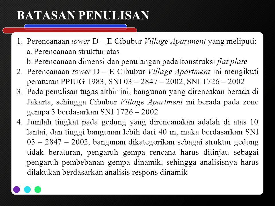 BATASAN PENULISAN 1.Perencanaan tower D – E Cibubur Village Apartment yang meliputi: a.Perencanaan struktur atas b.Perencanaan dimensi dan penulangan