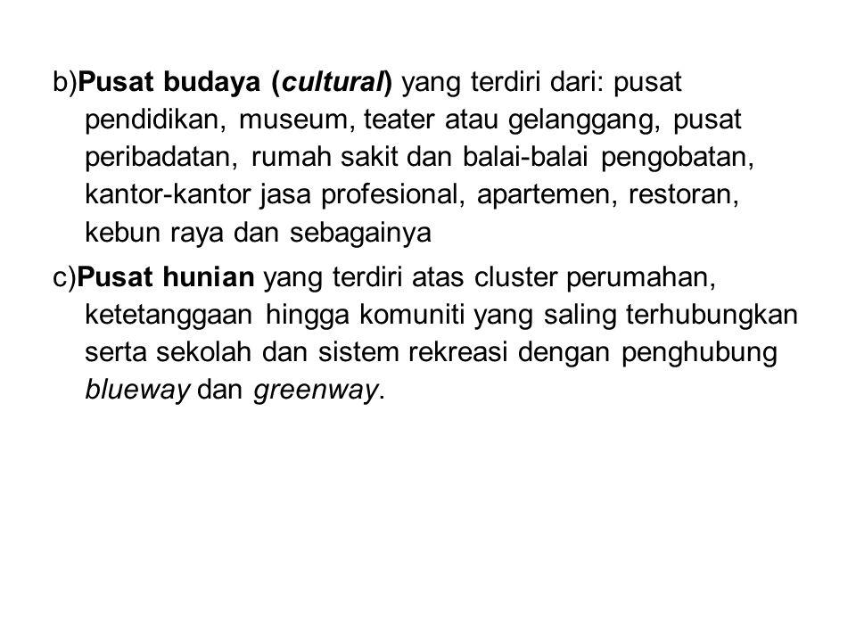 b)Pusat budaya (cultural) yang terdiri dari: pusat pendidikan, museum, teater atau gelanggang, pusat peribadatan, rumah sakit dan balai-balai pengobat