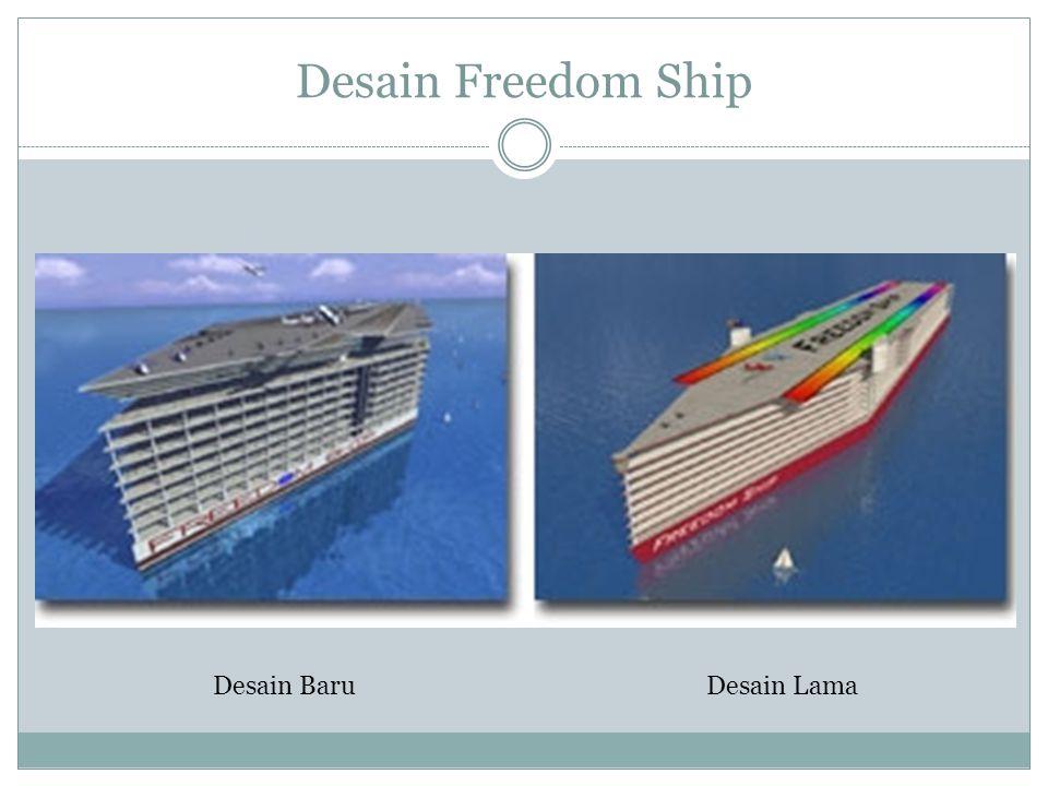 Konsep Freedom Ship Freedom Ship bukan hanya kapal pesiar, namun di konsep sebagai suatu tempat untuk beraktivitas seperti sebagai tempat tinggal, bekerja, beristirahat, berwisata atau sekedar sebagai tempat untuk singgah saja.