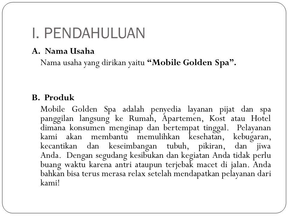 """I. PENDAHULUAN A. Nama Usaha Nama usaha yang dirikan yaitu """"Mobile Golden Spa"""". B. Produk Mobile Golden Spa adalah penyedia layanan pijat dan spa pang"""