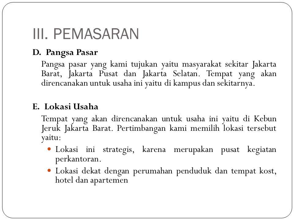 III. PEMASARAN D. Pangsa Pasar Pangsa pasar yang kami tujukan yaitu masyarakat sekitar Jakarta Barat, Jakarta Pusat dan Jakarta Selatan. Tempat yang a