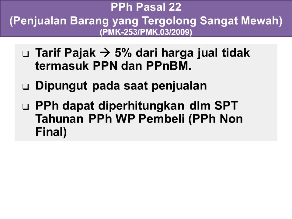  Tarif Pajak  5% dari harga jual tidak termasuk PPN dan PPnBM.  Dipungut pada saat penjualan  PPh dapat diperhitungkan dlm SPT Tahunan PPh WP Pemb