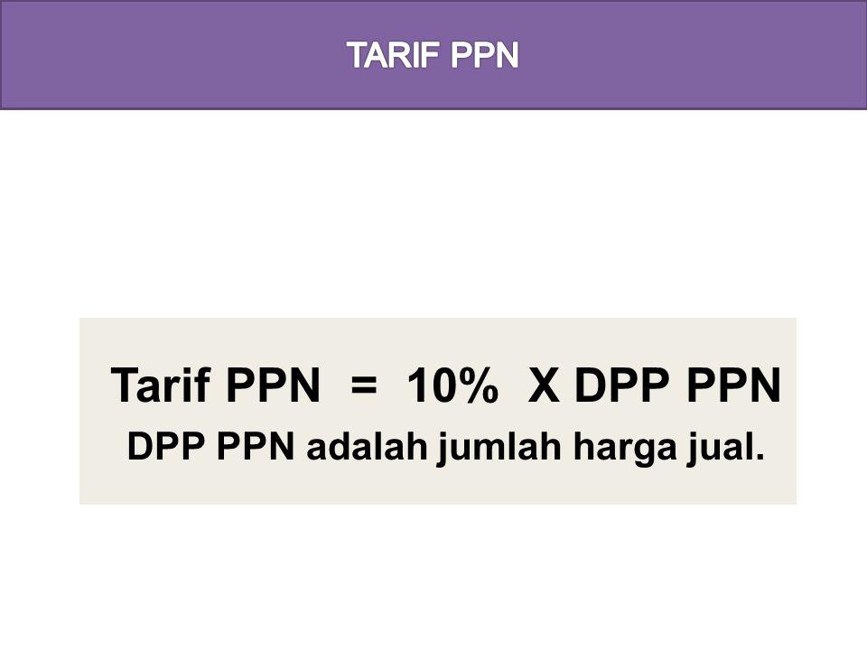 Tarif PPN = 10% X DPP PPN DPP PPN adalah jumlah harga jual.