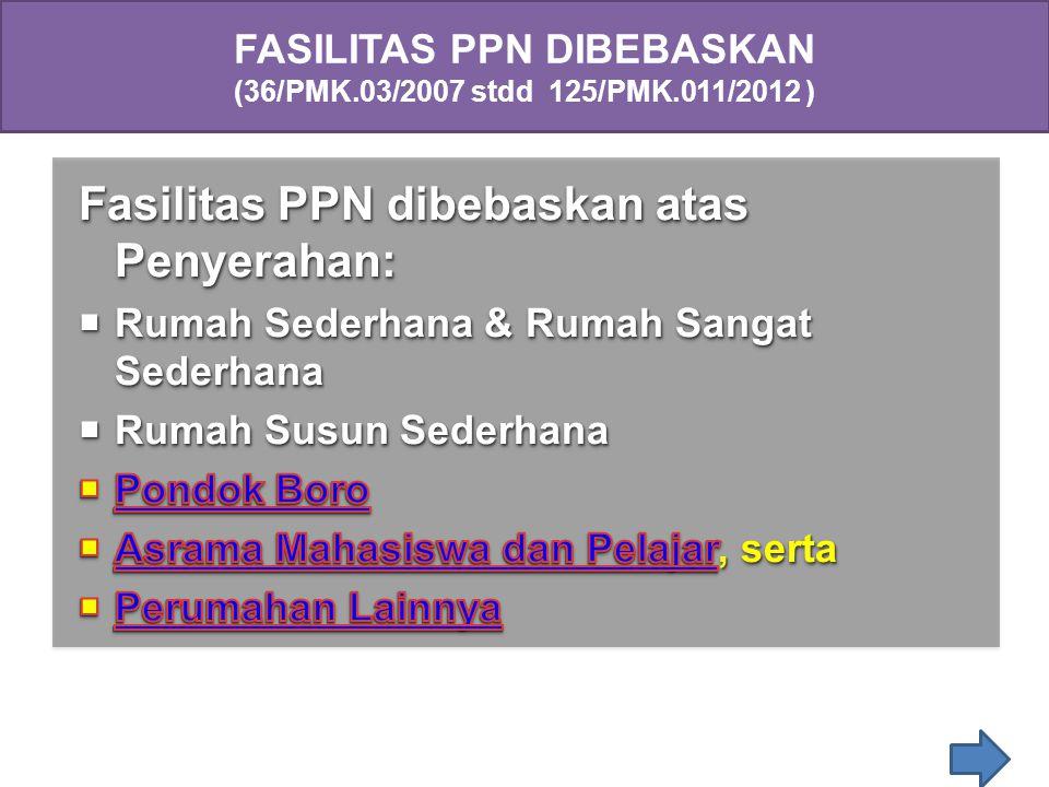 FASILITAS PPN DIBEBASKAN (36/PMK.03/2007 stdd 125/PMK.011/2012 )