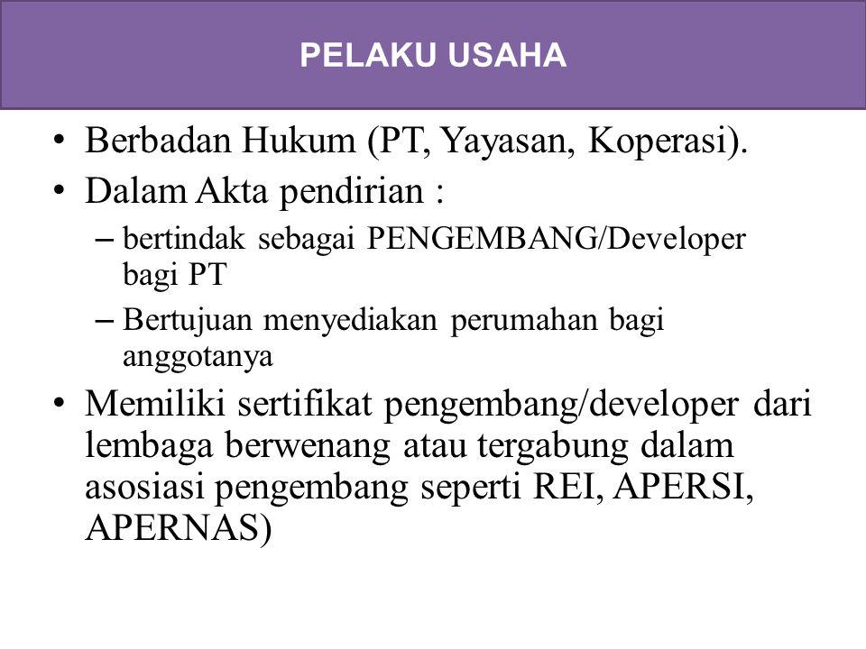 •Berbadan Hukum (PT, Yayasan, Koperasi). •Dalam Akta pendirian : –bertindak sebagai PENGEMBANG/Developer bagi PT –Bertujuan menyediakan perumahan bagi