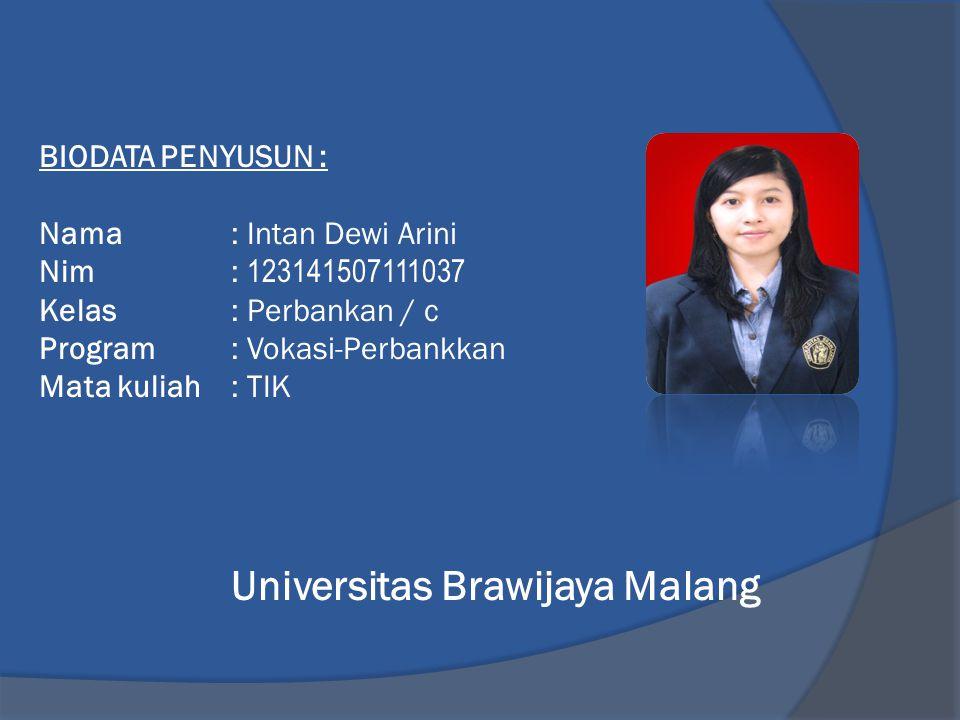 BIODATA PENYUSUN : Nama: Intan Dewi Arini Nim: 123141507111037 Kelas: Perbankan / c Program: Vokasi-Perbankkan Mata kuliah : TIK Universitas Brawijaya Malang