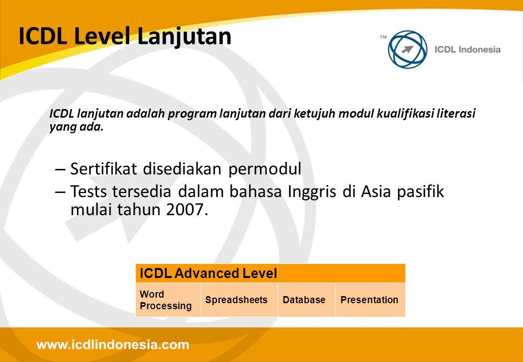 ICDL Level Lanjutan ICDL lanjutan adalah program lanjutan dari ketujuh modul kualifikasi literasi yang ada. – Sertifikat disediakan permodul – Tests t