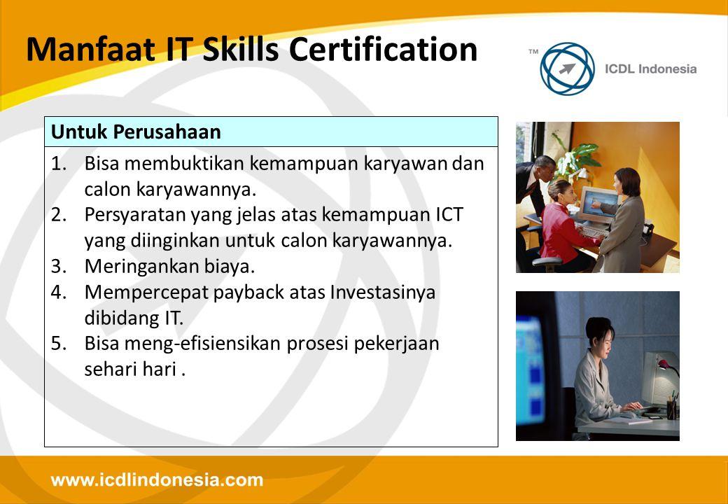 Manfaat IT Skills Certification Untuk Perusahaan 1.Bisa membuktikan kemampuan karyawan dan calon karyawannya. 2.Persyaratan yang jelas atas kemampuan