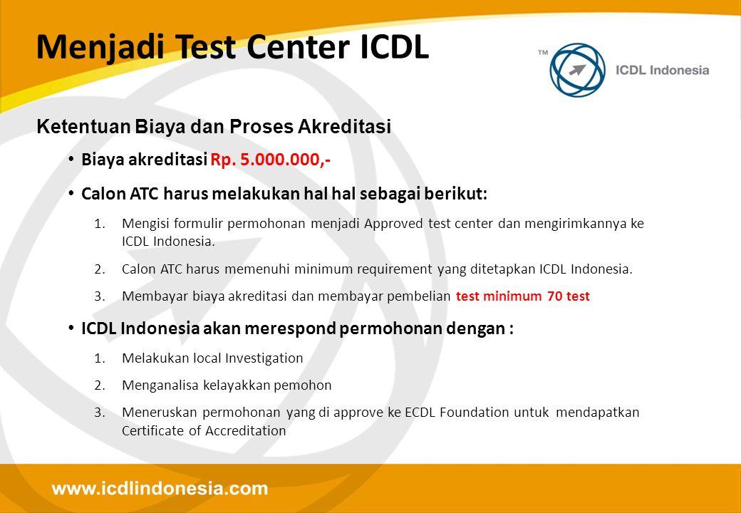Menjadi Test Center ICDL • Biaya akreditasi Rp. 5.000.000,- • Calon ATC harus melakukan hal hal sebagai berikut: 1.Mengisi formulir permohonan menjadi