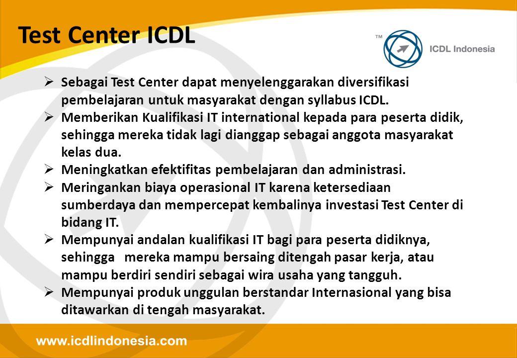 Test Center ICDL  Sebagai Test Center dapat menyelenggarakan diversifikasi pembelajaran untuk masyarakat dengan syllabus ICDL.  Memberikan Kualifika