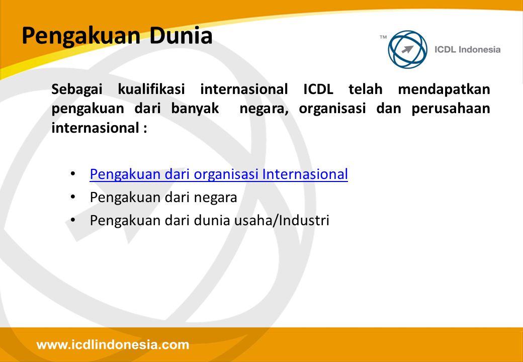 Pengakuan Dunia Sebagai kualifikasi internasional ICDL telah mendapatkan pengakuan dari banyak negara, organisasi dan perusahaan internasional : • Pen