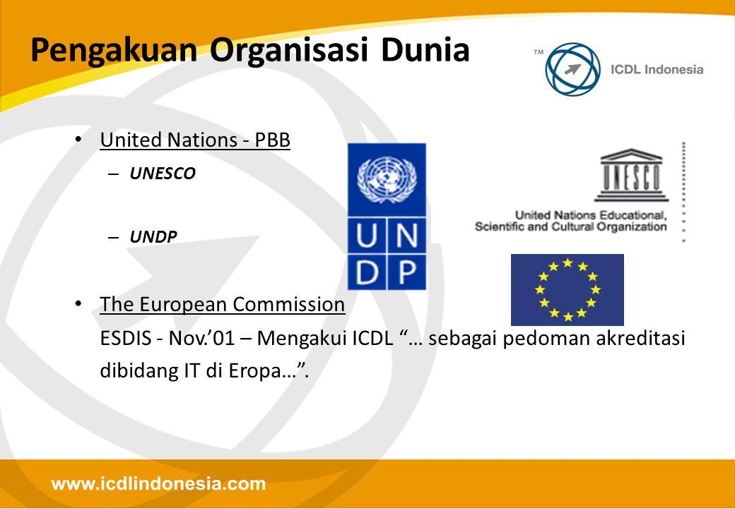 "• United Nations - PBB – UNESCO – UNDP • The European Commission ESDIS - Nov.'01 – Mengakui ICDL ""… sebagai pedoman akreditasi dibidang IT di Eropa…""."